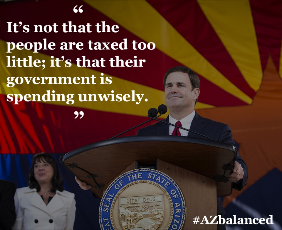 It's not that people are taxed too little; it's that their government is spending unwisely. -Governor Doug Ducey