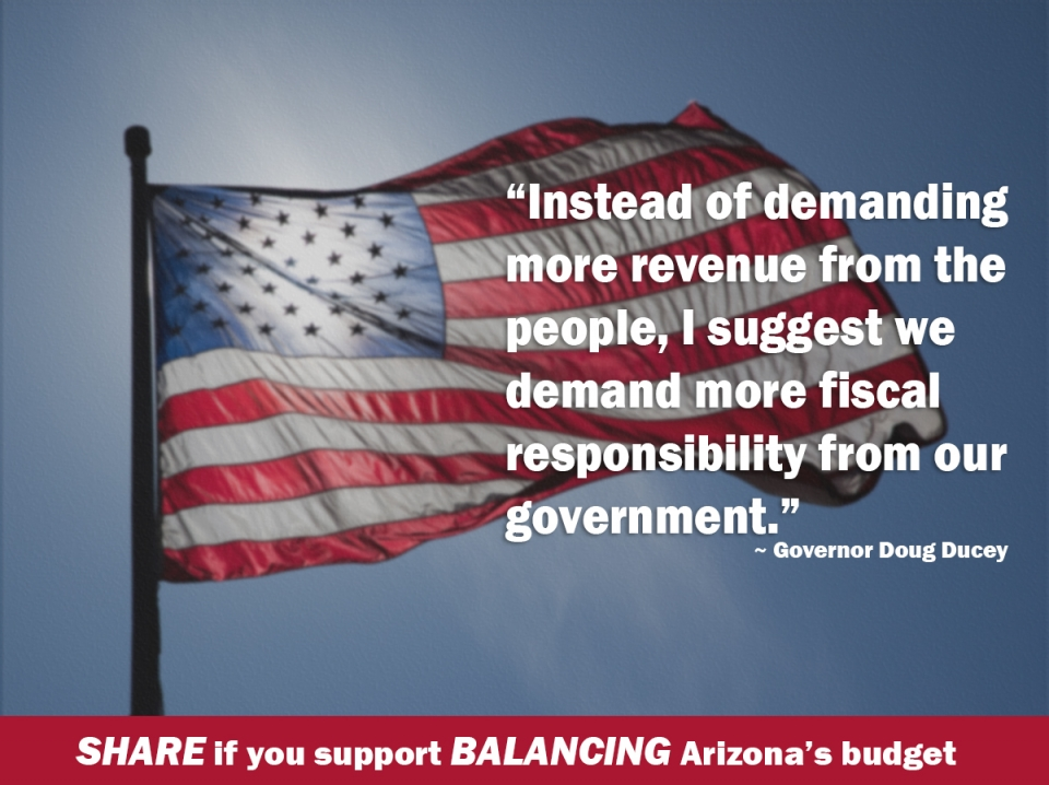Instead of demanding more revenue from the people, I suggest we demand more fiscal responsibility from our government. -Governor Doug Ducey
